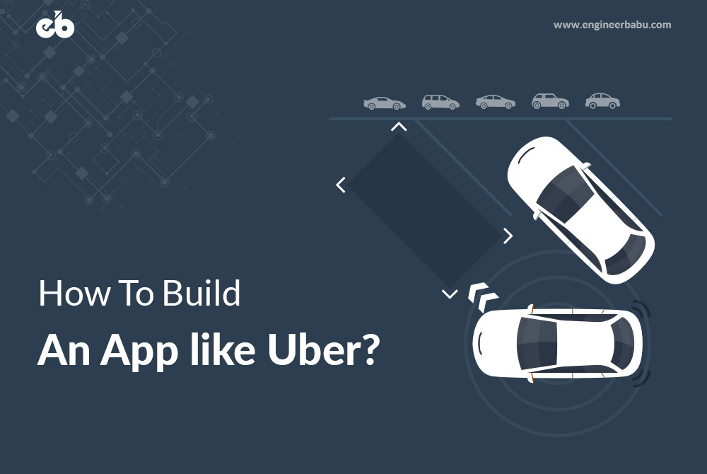 How to Build an App like Uber? (Complete Guide) - Uber Clone